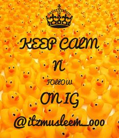 Poster: KEEP CALM N FOLLOW ON IG @itzmusleem_000