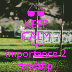 Poster: KEEP CALM N give importance 2 Frndshp