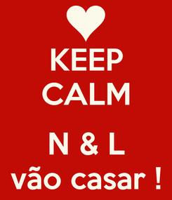 Poster: KEEP CALM  N & L vão casar !