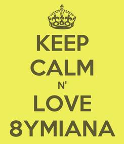 Poster: KEEP CALM N' LOVE 8YMIANA