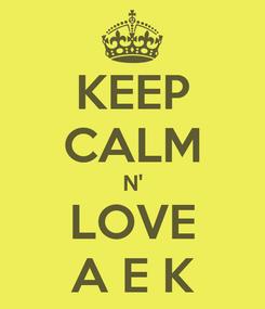 Poster: KEEP CALM N' LOVE A E K
