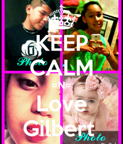 Poster: KEEP CALM =N= Love Gilbert
