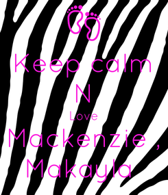 Poster: Keep calm N Love Mackenzie , Makayla