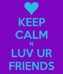 Poster: KEEP CALM N LUV UR FRIENDS