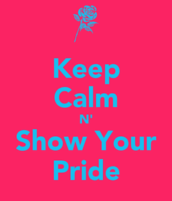 Poster: Keep Calm N' Show Your Pride