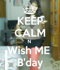 Poster: KEEP CALM N  Wish ME  B'day