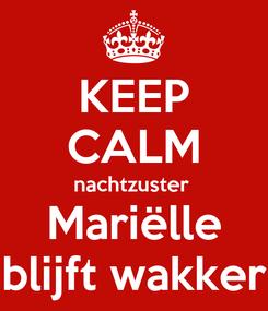 Poster: KEEP CALM nachtzuster  Mariëlle blijft wakker