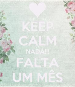 Poster: KEEP CALM NADA!!! FALTA UM MÊS