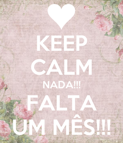 Poster: KEEP CALM NADA!!! FALTA UM MÊS!!!