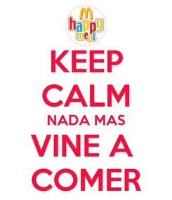 Poster: KEEP CALM NADA MAS VINE A  COMER