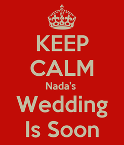 Poster: KEEP CALM Nada's  Wedding Is Soon
