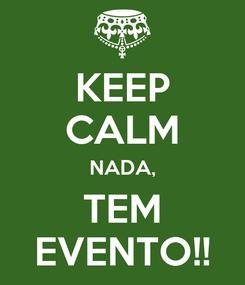 Poster: KEEP CALM NADA, TEM EVENTO!!
