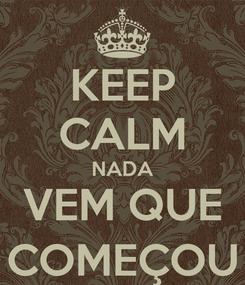 Poster: KEEP CALM NADA VEM QUE COMEÇOU
