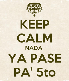 Poster: KEEP CALM NADA  YA PASE PA' 5to