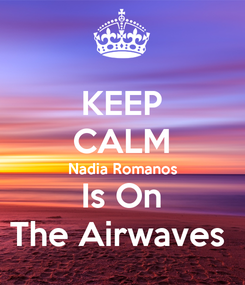 Poster: KEEP CALM Nadia Romanos Is On The Airwaves