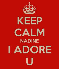 Poster: KEEP CALM NADINE I ADORE U