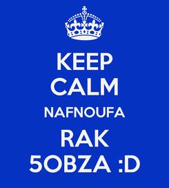 Poster: KEEP CALM NAFNOUFA RAK 5OBZA :D