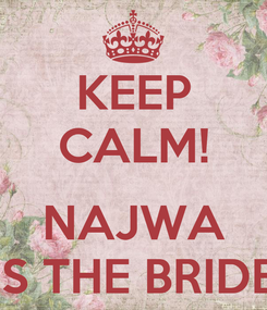 Poster: KEEP CALM!  NAJWA IS THE BRIDE