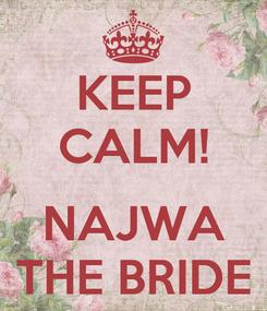 Poster: KEEP CALM!  NAJWA THE BRIDE
