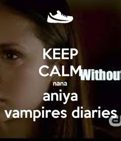 Poster: KEEP CALM nana aniya vampires diaries