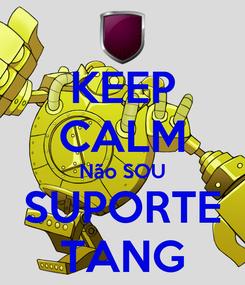 Poster: KEEP CALM Não SOU SUPORTE TANG