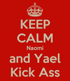 Poster: KEEP CALM Naomi and Yael Kick Ass