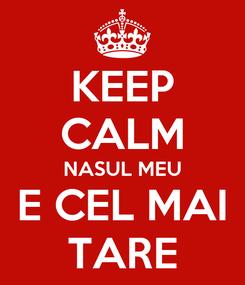 Poster: KEEP CALM NASUL MEU E CEL MAI TARE