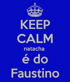 Poster: KEEP CALM natacha  é do Faustino