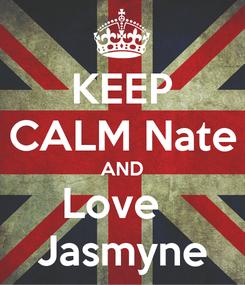 Poster: KEEP CALM Nate AND Love   Jasmyne