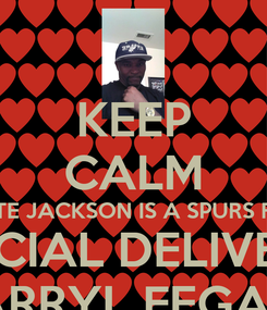 Poster: KEEP CALM NATE JACKSON IS A SPURS FAN SPECIAL DELIVERY  DARRYL FEGANS