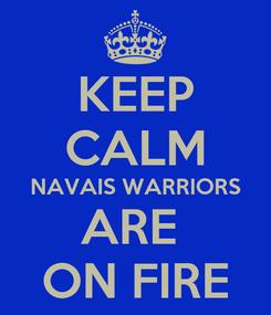 Poster: KEEP CALM NAVAIS WARRIORS ARE  ON FIRE
