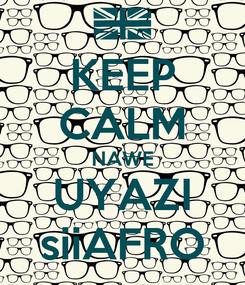 Poster: KEEP CALM NAWE UYAZI siiAFRO