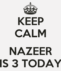 Poster: KEEP CALM  NAZEER IS 3 TODAY