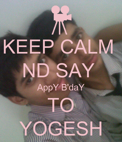 Poster: KEEP CALM  ND SAY  AppY B'daY TO YOGESH