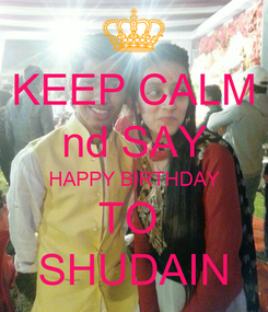 Poster: KEEP CALM nd SAY HAPPY BIRTHDAY TO  SHUDAIN