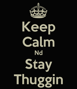 Poster: Keep Calm Nd Stay Thuggin
