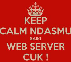Poster: KEEP CALM NDASMU SAIKI WEB SERVER CUK !