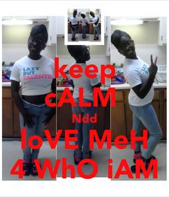 Poster: keep cALM  Ndd loVE MeH 4 WhO iAM