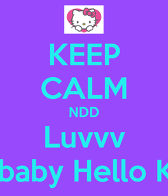 Poster: KEEP CALM NDD Luvvv My baby Hello Kitty