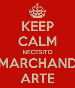 Poster: KEEP CALM NECESITO MARCHAND ARTE