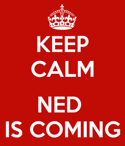 Poster: KEEP CALM  NED  IS COMING