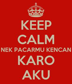 Poster: KEEP CALM NEK PACARMU KENCAN KARO AKU