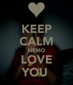 Poster: KEEP CALM NEMO LOVE YOU