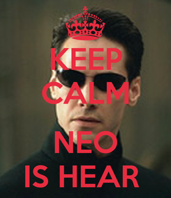 Poster: KEEP CALM  NEO IS HEAR