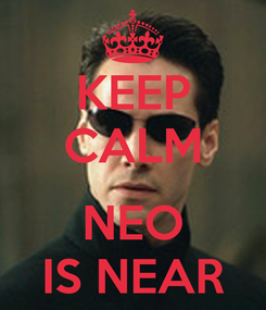 Poster: KEEP CALM  NEO IS NEAR
