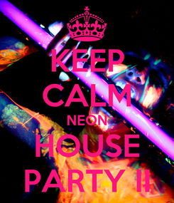 Poster: KEEP CALM NEON HOUSE PARTY II