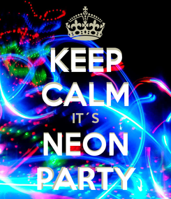 Poster: KEEP CALM  NEON PARTY