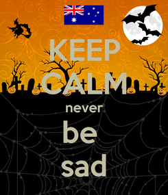 Poster: KEEP CALM never be  sad