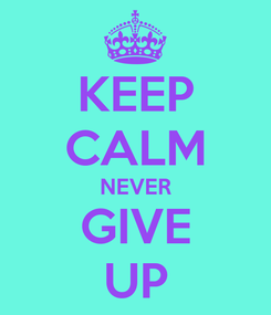 Poster: KEEP CALM NEVER GIVE UP
