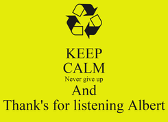 Poster: KEEP CALM Never give up And Thank's for listening Albert